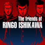 The friends of Ringo Ishikawa-GOG
